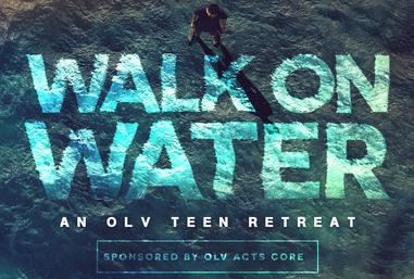 Walk on Water OLV Teen Retreat